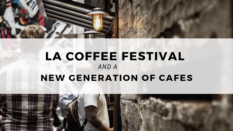 LA Coffee festival and a new generation of cafes